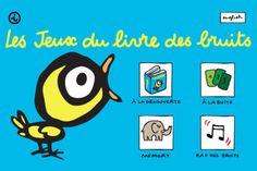 Les jeux du livre des bruits.  Une adaptation du Livre des bruits de Soledad Bravi.  Quatre activités ludo-éducatives pour les enfants de 2 à 5 ans.  (http://www.dadisgeek.com/portail/content/les-jeux-du-livre-des-bruits-par-europa-apps)
