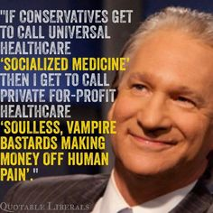 "If conservatives get to call universal healthcare ""socialized medicine"" then I get to call private for profit health care soulless, vampire bastards making money off human pain. Tabu, Tomorrow Will Be Better, Political Views, Thought Provoking, In This World, Health Care, How To Make Money, Medicine, How To Apply"