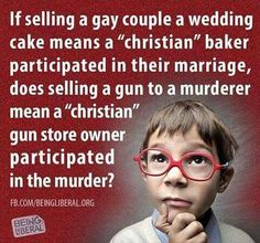 """From Facebook. I Love that tough thoughtful questions,  real questions are being as of those who publicly oppose the rights  others.  I bet no one thought anyone would say """"if this is what you believe, what about this? I have never understood religion + guns + discrimination."""