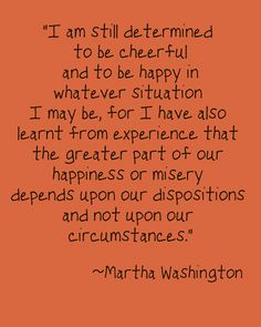 What wise words. Ditto, Martha Washington!