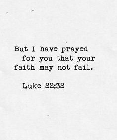 """""""But I have prayed for you, that your faith may not fail."""" - Yahshua, Luke 22:32"""