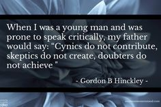 Hinckley. Cynics do not contribute.  Doubters do not achieve