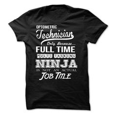 Cool T-shirts  Optometric Technician - (3Tshirts)  Design Description: Optometric Technician Only Because Full Time Multi Tasking Ninja is not an actual Job Title  If you don't utterly love this design, you'll SEARCH your favourite one via the use of s... -  #lifestyle #states - http://tshirttshirttshirts.com/whats-hot/best-sales-optometric-technician-3tshirts.html
