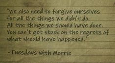 Tuesdays With Morrie, Mitch Albom, Regrets, Food For Thought, Deep Thoughts, Forgiveness, Wise Words, Life Quotes, Spirituality