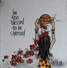 Too blessed to be stressed! - by Anthea Art __[AntheaKlopper/FB] Motivational Verses, Biblical Quotes, Spiritual Quotes, Faith Quotes, Words Quotes, Inspirational Quotes, Qoutes, Sayings, Funky Quotes