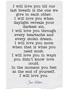 I'll love you forever, I'll like you for always, as long as I'm living my baby you'll be. This goes for my husband and my son...