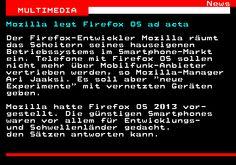 461.1. News MULTIMEDIA. Mozilla legt Firefox OS ad acta. Der Firefox-Entwickler Mozilla räumt das Scheitern seines hauseigenen Betriebssystems im Smartphone-Markt ein. Telefone mit Firefox OS sollen nicht mehr über Mobilfunk-Anbieter vertrieben werden, so Mozilla-Manager Ari Jaaksi. Es soll aber neue Experimente mit vernetzten Geräten geben. Mozilla hatte Firefox OS 2013 vor- gestellt. Die günstigen Smartphones waren vor allem für Entwicklungs- und Schwellenländer gedacht. den Sätzen…