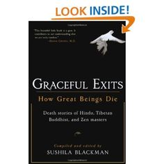 Graceful Exits: How Great Beings Die (Death stories of Hindu,Tibetan Buddhist,and Zen masters): Sushila Blackman...incredible stories!