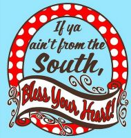If you don't know what this REALLY means, then you're not from the south...  Bless your heart!