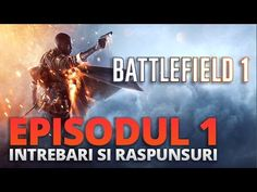 Battlefield 1 - Informatii si raspunsuri Episodul 1
