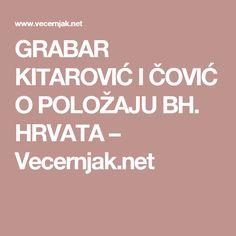 GRABAR KITAROVIĆ I ČOVIĆ O POLOŽAJU BH. HRVATA – Vecernjak.net