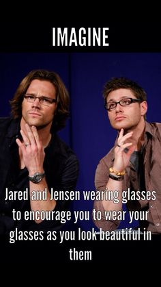 #Imagine Jared and Jensen wearing glasses because you feel insecure in yours