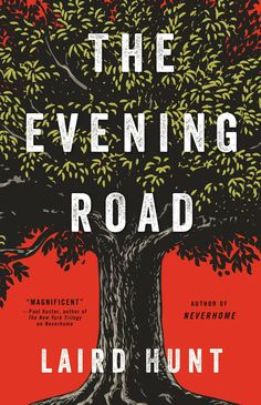Laird Hunt's novel The Evening Road (Little, Borwn, 2017) is featured in Page One.