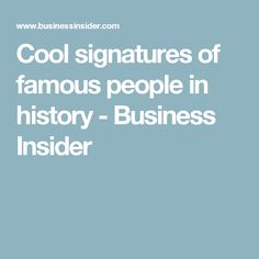 Cool signatures of famous people in history - Business Insider