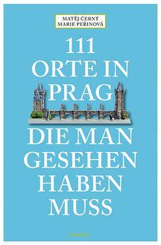 111 Orte in Prag, die man gesehen haben muss | emons: