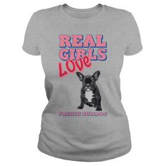 REAL GIRLS LOVE FRENCH BULLDOG  Available in t-shirt/hoodie/long tee/sweater/legging with many color and sizes.