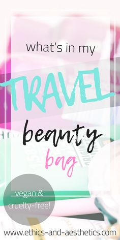 What's In My Travel Beauty Bag as a Vegan - Ethics & Aesthetics Beauty Tips For Hair, Health And Beauty Tips, Beauty Hacks, Types Of Vegans, Travel Packing, Packing Hacks, Travel Tips, Cruelty Free Makeup, Vegan Beauty