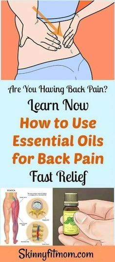Are You Having Back Pain? Learn Now How To Use Essential Oils For Back Pain Fast Relief -Skinnyfitmom