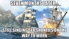 Assassin's Creed IV, I have those shanties memorized!!