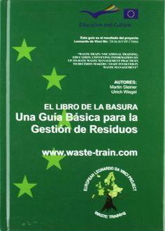 Basura-- : una guía básica para la gestión de residuos / Martin Steiner, Ulrich Wiegel ; redacción y diseño, Alexander Quickert ; coordinado por: Altan Dizdar ; coautores, Osman Nuri Agdag ... [et al.]