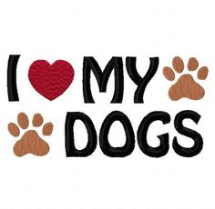 I Love My Dogs Embroidery Machine Applique Design 2270 Machine Applique Designs, Machine Embroidery Applique, Machine Design, I Love Dogs, Puppy Love, Duct Tape, Dog Signs, Dog Paws, Dog Shirt