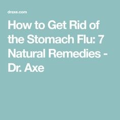 How to Get Rid of the Stomach Flu: 7 Natural Remedies - Dr. Axe
