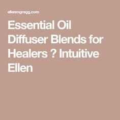Essential Oil Diffuser Blends for Healers ⋆ Intuitive Ellen