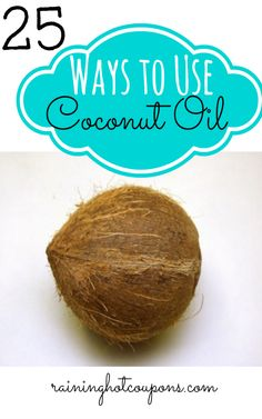 25 Ways To Use Coconut Oil - Raining Hot Coupons