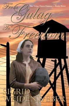 From Gulag to Freedom : The Indomitable Spirit of the Volga Germans by Sigrid Weidenweber
