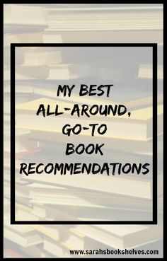 My Best All-Around, Go-To Book Recommendations