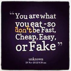"""""""Tu es ce que tu manges - donc ne sois pas Rapide, Bon Marché, Facile ou Faux(sse)."""""""