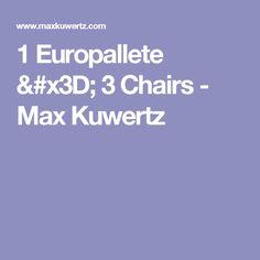 1 Europallete = 3 Chairs - Max Kuwertz