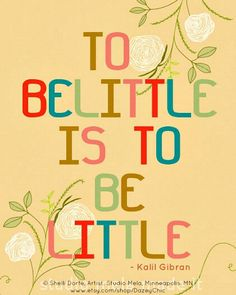 To belittle is to be little. -   - Kahlil Gibran, Philosopher, Poet & Author. More on Gibran: http://en.wikipedia.org/wiki/Kahlil_Gibran   Art © Shelli DORFE, Artist. Studio Mela, Minneapolis, MN    www.etsy.com/shop/DazeyChic Putting others down to build oneself up simply does not work. Cruel words reflect poorly only on the speaker.
