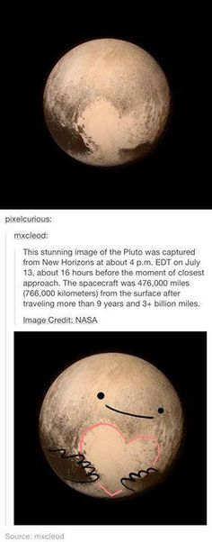 PLUTO LOVES US EVEN WHEN WE DID IT WRONG AND SAID IT WASN'T A PLANET I LOVE YOU PLUTO