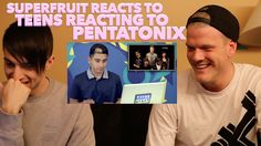 (they have their own youtube channel!! this is freaking sweet!! ) SUPERFRUIT REACTS TO TEENS REACT TO PENTATONIX