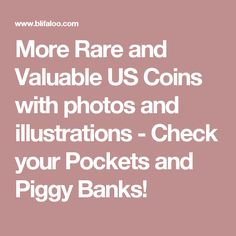 More Rare and Valuable US Coins with photos and illustrations - Check your Pockets and Piggy Banks!
