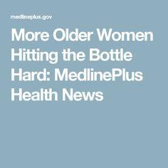 More Older Women Hitting the Bottle Hard: MedlinePlus Health News