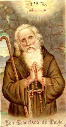 St. Francis of Paola..April 2..when fifteen, he became a hermit near Paola. He built a monastery and set a Rule for his followers emphasizing penance, charity, and humility, and added to the three monastic vows, one of fasting and abstinence from meat; he also wrote a rule for tertiaries and nuns. He was credited with many miracles and had the gifts of prophesy and insight into men's hearts.