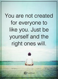 You are not created for everyone to like you. Just be yourself and the right ones will.  #powerofpositivity #positivewords  #positivethinking #inspirationalquote #motivationalquotes #quotes