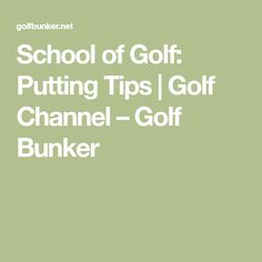 School of Golf: Putting Tips | Golf Channel – Golf Bunker