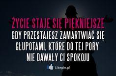 Życie staje się piękniejsze | LikePin.pl - Cytaty, Sentencje, Demoty