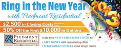 If you purchase a new home from Piedmont Residential between now and March 31, we'll throw in $2,500 in closing costs with use of preferred lender and half off the first $10,000 in design options. Talk about a great deal for the new year!