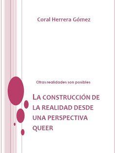 Coral Herrera Gómez Blog : La construcción sociocultural de la Realidad desde una perspectiva Queer