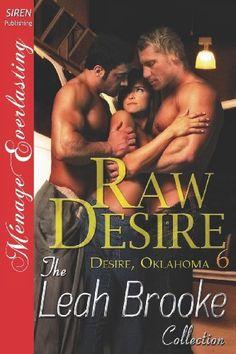Bestseller Books Online Raw Desire [Desire, Oklahoma 6] (Siren Publishing Menage Everlasting) Leah Brooke $18.5  - http://www.ebooknetworking.net/books_detail-1619261537.html