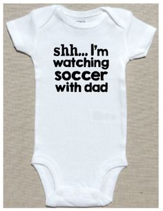 """Funny Baby Onesie """"Shh...Im watching soccer with dad"""" for Boy or Girl - White - Sizes Newborn to 24 Months by HenryAndTaylor on Etsy"""