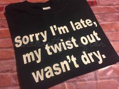 Sorry I'm Late, My Twist out Wasn't Dry, Hair, Black Hair, Black Woman, Natural Hair, Twist Out, Happy Hair, Healthy Hair, Kinky, Nappy. by TheKnottyKrafter on Etsy