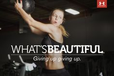 What's Beautiful. Giving up giving up. #UnderArmour #whatsbeautiful @UAWomen