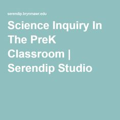 Science Inquiry In The PreK Classroom | Serendip Studio