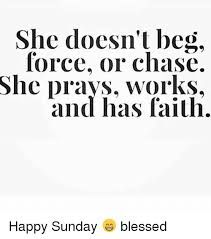 Image result for she doesn't beg force or chase