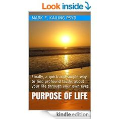 The first lecture, now in book form, in a self-mastery series covering every topic to help you live a deep and meaningful life.  http://www.amazon.com/Purpose-Life-profound-Kailings-Self-Mastery-ebook/dp/B00S0B1BPE/ref=sr_1_1?s=books&ie=UTF8&qid=1420776938&sr=1-1&keywords=Mark+Kailing